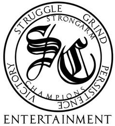 mark for SC STRONGARM CHAMPIONS ENTERTAINMENT STRUGGLE GRIND PERSISTENCE VICTORY, trademark #78811766