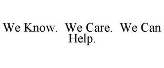 mark for WE KNOW.  WE CARE.  WE CAN HELP., trademark #78812419