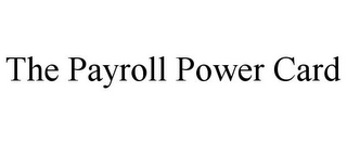 mark for THE PAYROLL POWER CARD, trademark #78812428