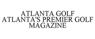 mark for ATLANTA GOLF ATLANTA'S PREMIER GOLF MAGAZINE, trademark #78812495