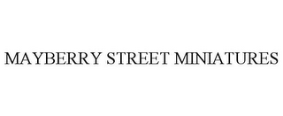 mark for MAYBERRY STREET MINIATURES, trademark #78813465
