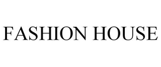mark for FASHION HOUSE, trademark #78813752