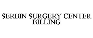 mark for SERBIN SURGERY CENTER BILLING, trademark #78814103