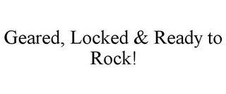 mark for GEARED, LOCKED & READY TO ROCK!, trademark #78814650