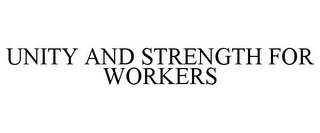 mark for UNITY AND STRENGTH FOR WORKERS, trademark #78815420