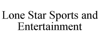 mark for LONE STAR SPORTS AND ENTERTAINMENT, trademark #78815960