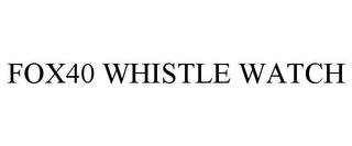 mark for FOX40 WHISTLE WATCH, trademark #78816414