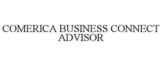 mark for COMERICA BUSINESS CONNECT ADVISOR, trademark #78816520