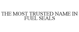 mark for THE MOST TRUSTED NAME IN FUEL SEALS, trademark #78816665