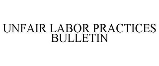 mark for UNFAIR LABOR PRACTICES BULLETIN, trademark #78818496