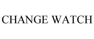 mark for CHANGE WATCH, trademark #78819709