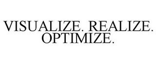 mark for VISUALIZE. REALIZE. OPTIMIZE., trademark #78819906
