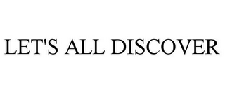 mark for LET'S ALL DISCOVER, trademark #78820355