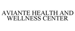 mark for AVIANTE HEALTH AND WELLNESS CENTER, trademark #78820586