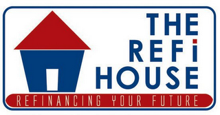 mark for THE REFI HOUSE REFINANCING YOUR FUTURE, trademark #78821334