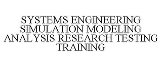 mark for SYSTEMS ENGINEERING SIMULATION MODELING ANALYSIS RESEARCH TESTING TRAINING, trademark #78822932