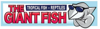 mark for THE GIANT FISH TROPICAL FISH · REPTILES, trademark #78823499