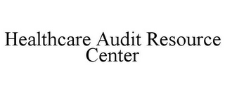 mark for HEALTHCARE AUDIT RESOURCE CENTER, trademark #78824239