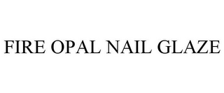 mark for FIRE OPAL NAIL GLAZE, trademark #78825998