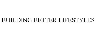 mark for BUILDING BETTER LIFESTYLES, trademark #78826500