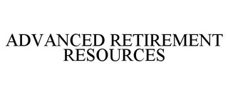 mark for ADVANCED RETIREMENT RESOURCES, trademark #78826617