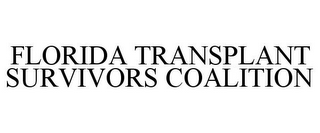 mark for FLORIDA TRANSPLANT SURVIVORS COALITION, trademark #78826732