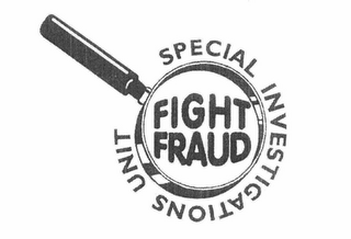 mark for FIGHT FRAUD SPECIAL INVESTIGATIONS UNIT, trademark #78827073
