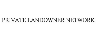 mark for PRIVATE LANDOWNER NETWORK, trademark #78827394