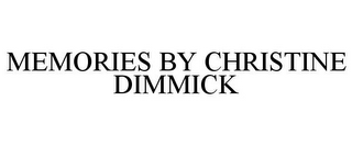 mark for MEMORIES BY CHRISTINE DIMMICK, trademark #78828116