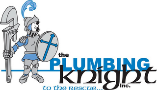 mark for THE PLUMBING KNIGHT, INC. TO THE RESCUE..., trademark #78829946