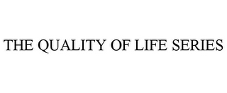 mark for THE QUALITY OF LIFE SERIES, trademark #78831030