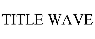 mark for TITLE WAVE, trademark #78831338