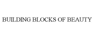 mark for BUILDING BLOCKS OF BEAUTY, trademark #78831883