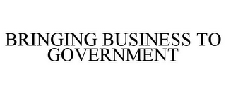mark for BRINGING BUSINESS TO GOVERNMENT, trademark #78831963