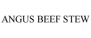 mark for ANGUS BEEF STEW, trademark #78832143
