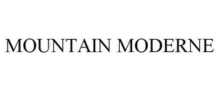 mark for MOUNTAIN MODERNE, trademark #78832264