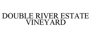 mark for DOUBLE RIVER ESTATE VINEYARD, trademark #78832800