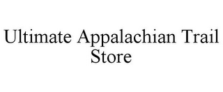 mark for ULTIMATE APPALACHIAN TRAIL STORE, trademark #78834926