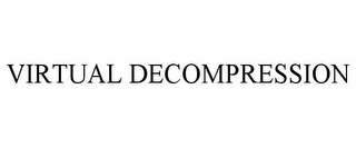mark for VIRTUAL DECOMPRESSION, trademark #78835634