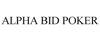 mark for ALPHA BID POKER, trademark #78836905