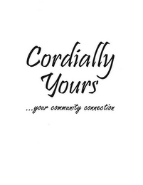 mark for CORDIALLY YOURS ...YOUR COMMUNITY CONNECTION, trademark #78837458