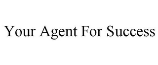 mark for YOUR AGENT FOR SUCCESS, trademark #78837582