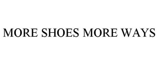 mark for MORE SHOES MORE WAYS, trademark #78838028