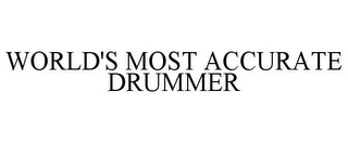 mark for WORLD'S MOST ACCURATE DRUMMER, trademark #78839108