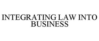 mark for INTEGRATING LAW INTO BUSINESS, trademark #78840031