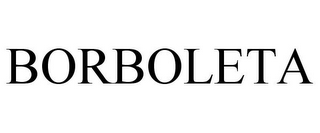 mark for BORBOLETA, trademark #78841523