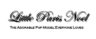 mark for LITTLE PARIS NOEL THE ADORABLE PUP MODEL EVERYONE LOVES, trademark #78842184