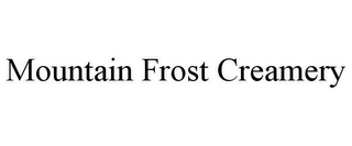 mark for MOUNTAIN FROST CREAMERY, trademark #78842359