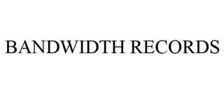 mark for BANDWIDTH RECORDS, trademark #78843006