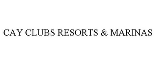 mark for CAY CLUBS RESORTS & MARINAS, trademark #78843604